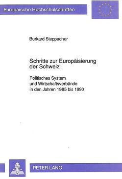 Schritte zur Europäisierung der Schweiz von Steppacher,  Burkhard