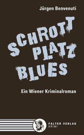 Schrottplatz Blues. Ein Wiener Kriminalroman von Benvenuti,  Jürgen