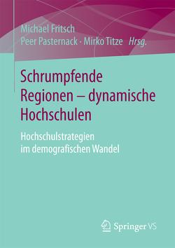 Schrumpfende Regionen – dynamische Hochschulen von Fritsch,  Michael, Pasternack,  Peer, Titze,  Mirko