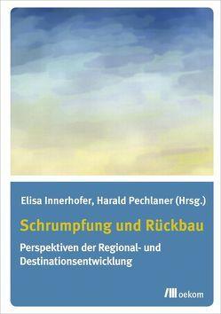 Schrumpfung und Rückbau von Innerhofer,  Elisa, Pechlaner,  Harald