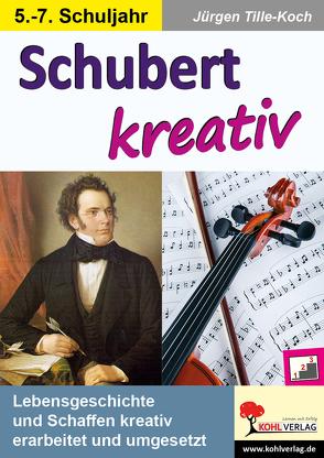 Schubert kreativ von Tille-Koch,  Jürgen