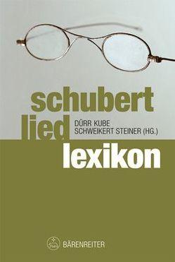 Schubert-Liedlexikon von Dürr,  Walther, Kohlhäufl,  Michael, Kube,  Michael, Schweikert,  Uwe, Steiner,  Stefanie