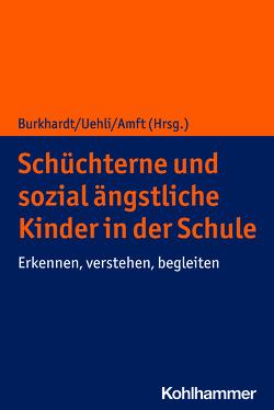 Schüchterne und sozial ängstliche Kinder in der Schule von Amft,  Susanne, Burkhardt,  Susan C. A., Uehli,  Beatrice