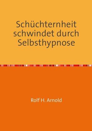 Schüchternheit schwindet durch Selbsthypnose von Arnold,  Rolf H.