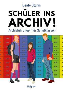 Schüler ins Archiv! von Sturm,  Beate