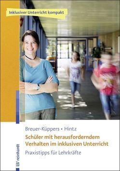 Schüler mit herausforderndem Verhalten im inklusiven Unterricht von Breuer-Küppers,  Petra, Hintz,  Anna-Maria