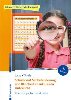 Schüler mit Sehbehinderung und Blindheit im inklusiven Unterricht von Lang,  Markus, Thiele,  Michael