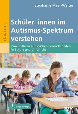 Schüler_innen im Autismus-Spektrum verstehen von Meer-Walter,  Stephanie