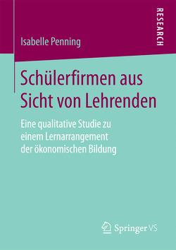 Schülerfirmen aus Sicht von Lehrenden von Penning,  Isabelle