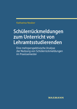 Schülerrückmeldungen zum Unterricht von Lehramtsstudierenden von Neuber,  Katharina