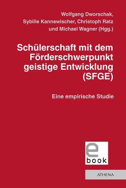 Schülerschaft mit dem Förderschwerpunkt geistige Entwicklung (SFGE) von Dworschak,  Wolfgang, Kannewischer,  Sybille, Ratz,  Christoph, Wagner,  Michael