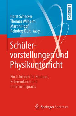 Schülervorstellungen und Physikunterricht von Duit,  Reinders, Hopf,  Martin, Schecker,  Horst, Wilhelm,  Thomas