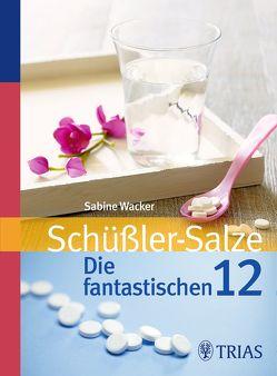 Schüßler-Salze: Die fantastischen 12 von Wacker,  Sabine