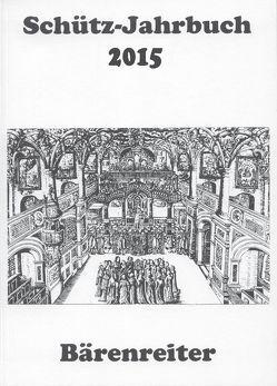 Schütz-Jahrbuch / Schütz-Jahrbuch 2015, 37. Jahrgang von Breig,  Werner, Heidrich,  Jürgen, Küster,  Konrad, Werbeck,  Walter