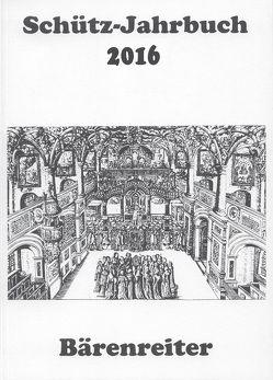 Schütz-Jahrbuch / Schütz-Jahrbuch 2016, 38. Jahrgang von Breig,  Werner, Heidrich,  Jürgen, Küster,  Konrad, Werbeck,  Walter