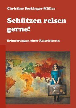 Schützen reisen gerne! von Seckinger-Müller,  Christine