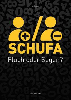 SCHUFA – Fluch oder Segen? von Kognito,  I.N.