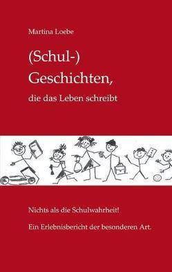(Schul-)Geschichten, die das Leben schreibt von Loebe,  Martina