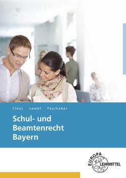 Schul- und Beamtenrecht Bayern von Claus,  Dietrich, Faulhaber,  Walter, Lambl,  Wolfgang
