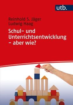 Schul- und Unterrichtsentwicklung – aber wie? von Haag,  Ludwig, Jäger,  Reinhold S.