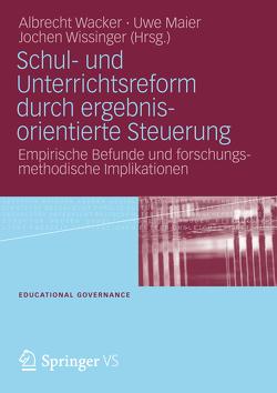Schul- und Unterrichtsreform durch ergebnisorientierte Steuerung von Maier,  Uwe, Wacker,  Albrecht, Wissinger,  Jochen