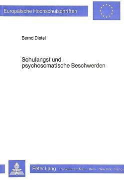 Schulangst und psychosomatische Beschwerden von Dietel,  Bernd