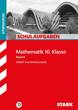 Schulaufgaben Gymnasium – Mathematik 10. Klasse von Lautenschlager,  Horst