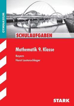 Schulaufgaben Gymnasium – Mathematik 9. Klasse von Lautenschlager,  Horst