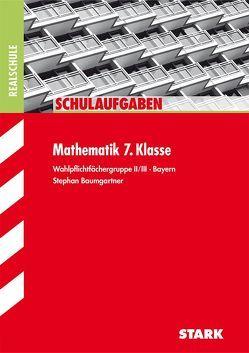 Schulaufgaben Realschule – Mathematik 7. Klasse Gruppe II/III – Bayern von Baumgartner,  Stephan