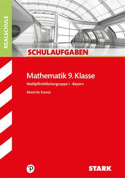 Schulaufgaben Realschule – Mathematik 9. Klasse Gruppe I – Bayern von Kainz,  Martin