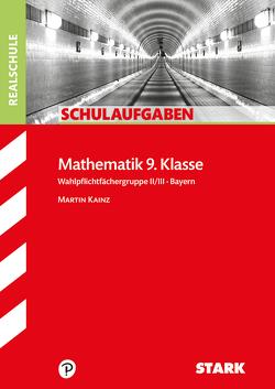 Schulaufgaben Realschule – Mathematik 9. Klasse Gruppe II/III – Bayern von Kainz,  Martin