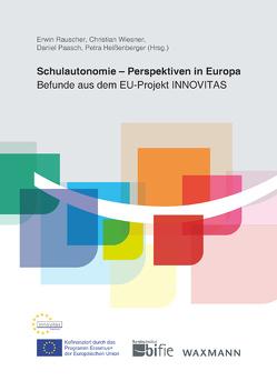 Schulautonomie – Perspektiven in Europa von Heissenberger,  Petra, Paasch,  Daniel, Rauscher,  Erwin, Wiesner,  Christian