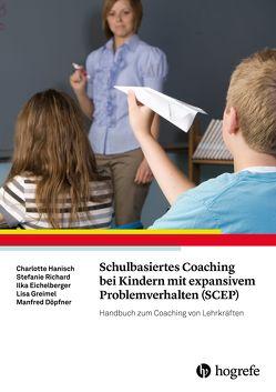 Schulbasiertes Coaching bei Kindern mit expansivem Problemverhalten (SCEP) von Döpfner,  Manfred, Eichelberger,  Ilka, Greimel,  Lisa, Hanisch,  Charlotte, Richard,  Stefanie