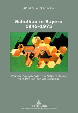Schulbau in Bayern 1945-1975 von Schmucker,  Alfred
