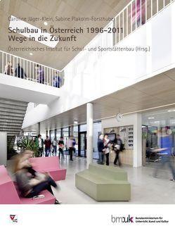 Schulbau in Österreich 1996-2011 von Jäger-Klein,  Caroline, Plakolm-Forsthuber,  Sabine