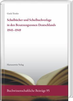 Schulbücher und Schulbuchverlage in den Besatzungszonen Deutschlands 1945–1949 von Teistler,  Gisela