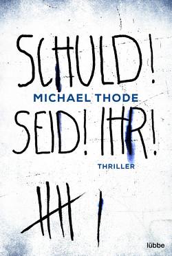 SCHULD! SEID! IHR! von Thode,  Michael