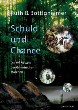Schuld und Chance: Die Wertewelt der Grimmschen Märchen von Bottigheimer,  Ruth B., Wienker-Piepho,  Sabine