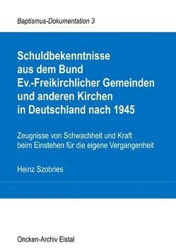 Schuldbekenntnisse aus dem Bund Ev.-Freikirchlicher Gemeinden und anderen Kirchen in Deutschland nach 1945 von Szobries,  Heinz