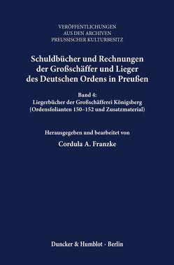 Schuldbücher und Rechnungen der Großschäffer und Lieger des Deutschen Ordens in Preußen. von Franzke,  Cordula A.