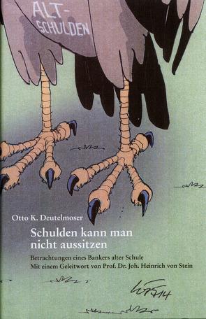 Schulden kann man nicht aussitzen von Deutelmoser,  Otto K., Stein,  Joh. Heinrich von