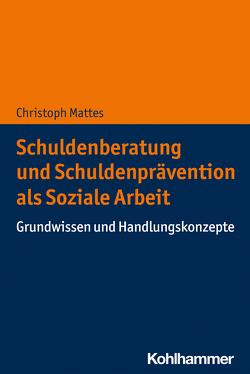 Schuldenberatung und Schuldenprävention als Soziale Arbeit von Mattes,  Christoph