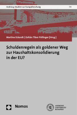 Schuldenregeln als goldener Weg zur Haushaltskonsolidierung in der EU? von Eckardt,  Martina, Pállinger,  Zoltán Tibor