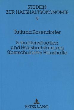 Schuldensituation und Haushaltsführung überschuldeter Haushalte von Rosendorfer,  Tatjana