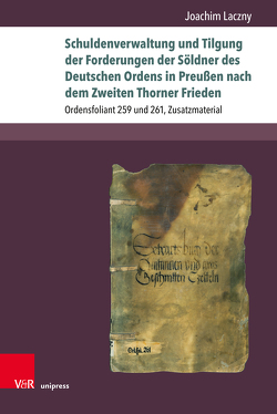 Schuldenverwaltung und Tilgung der Forderungen der Söldner des Deutschen Ordens in Preußen nach dem Zweiten Thorner Frieden von Laczny,  Joachim
