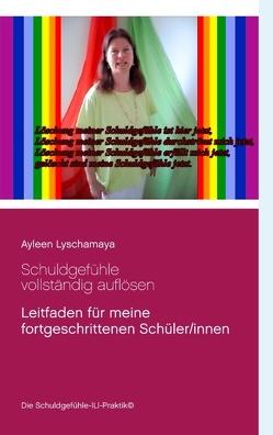 Schuldgefühle vollständig auflösen von Lyschamaya,  Ayleen