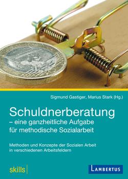 Schuldnerberatung – eine ganzheitliche Aufgabe für methodische Sozialarbeit von Gastiger,  Sigmund, Stark,  Marius