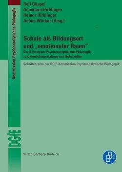 """Schule als Bildungsort und """"emotionaler Raum"""" von Goeppel,  Rolf, Hirblinger,  Annedore, Hirblinger,  Heiner, Würker,  Achim"""