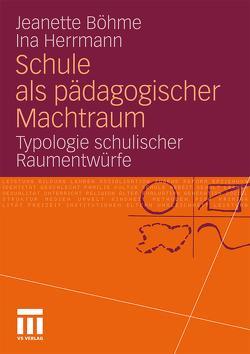 Schule als pädagogischer Machtraum von Böhme,  Jeanette, Herrmann,  Ina
