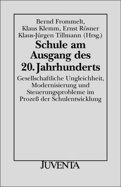 Schule am Ausgang des 20. Jahrhunderts von Frommelt,  Bernd, Klemm,  Klaus, Rösner,  Ernst, Tillmann,  Klaus-Jürgen